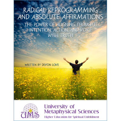 Radical Reprogramming and Absolute Affirmations: The Power of Aligning Thought, Intention, Action, and Voice with Truth