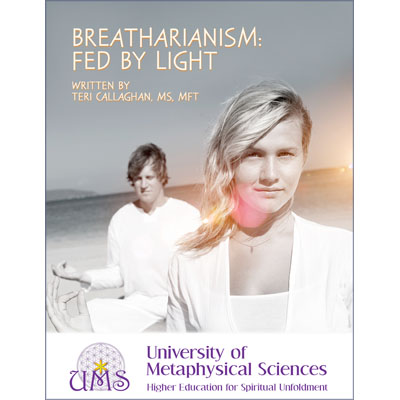 image Breatharianism - Fed By Light Teri Callaghan MS, MFT - Metaphysical Sciences Degree